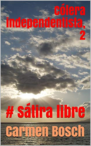 Cólera independentista, 2: # Sátira libre