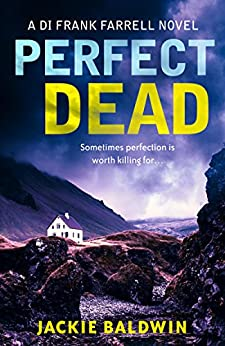 Perfect Dead: A gripping crime thriller that will keep you hooked (DI Frank Farrell, Book 2) by [Baldwin, Jackie]