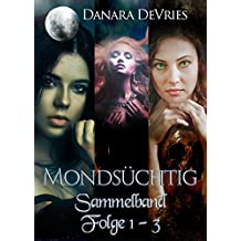 Mondsüchtig - Sammelband 1 (Drei erotische Dark Romance - Romane): Im Bann der Füchsin, Die Nachtwandlerin, Die Sündenfresserin