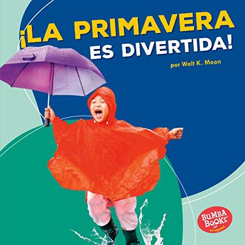 ¡La primavera es divertida! (Spring Is Fun!) (Bumba Books ™ en español — Diviértete con las estaciones (Season Fun)) por Walt K. Moon