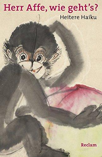 Wie Ein Affe (»Herr Affe, wie geht's?«: Heitere Haiku. Japanisch/Deutsch)
