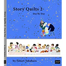 Story Quilts 2 - Day by Day by Yukari Takahara (2015-01-01)