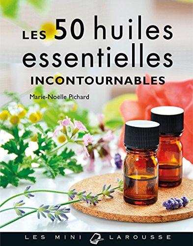 Les 50 huiles essentielles incontournables par Marie-Noelle Pichard