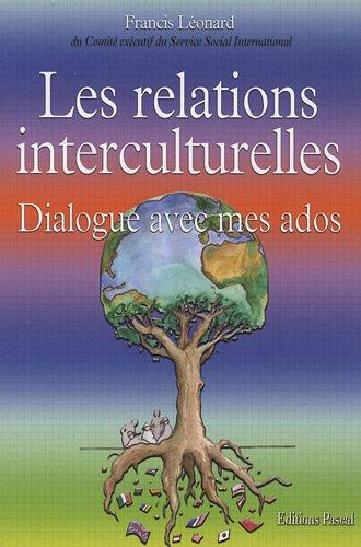 RELATIONS INTERCULTURELLES DIALOGUE AVEC MES ADOS (LES)