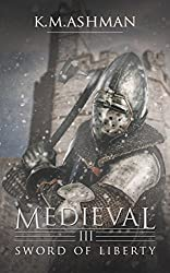 Medieval III - Sword of Liberty (The Medieval Sagas Book 3)