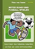 Witze rund ums Fußball spielen: Humor & Spaß: Neue Fußballwitze, lustige Bilder und Texte mit Torschuss Effekt!