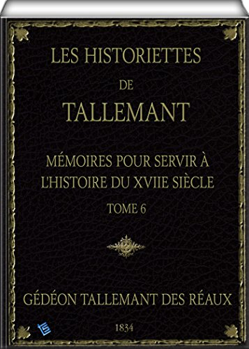 Les Historiettes de Tallemant (tome 6): Mmoires pour servir  l'histoire du XVIIe sicle