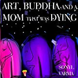 Art, Buddha & A Mom that was dying (PopKorn Press Book 6)
