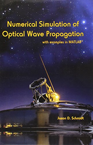 Numerical Simulation of Optical Wave Propagation With Examples in MATLAB (Press Monograph, Band 199)