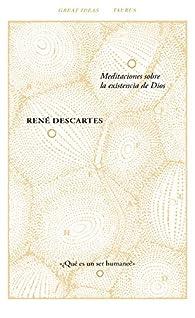 Meditaciones sobre la existencia de Dios par René Descartes