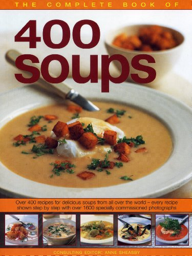 The Complete Book of 400 Soups: Over 400 Recipes for Delicious Soups From All Over the World - Every Recipe Shown Step by Step with OVer 1600 Specially Commissioned Photographs (Southwater)