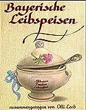 Bayerische Leibspeisen: Aus Altbaiern, Franken und Schwaben - zusammengetragen von Olli Leeb (Olli Leebs Kochbücher) - Olli Leeb