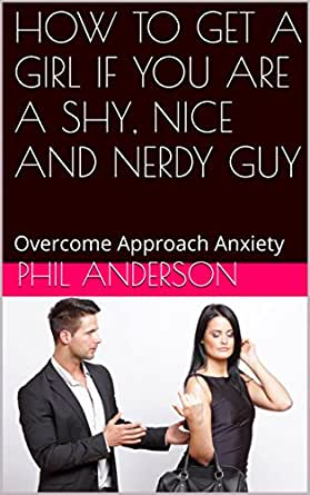 How to get a girl if you are a shy nice and nerdy guy overcome enter your mobile number or email address below and well send you a link to download the free kindle app then you can start reading kindle books on your ccuart Image collections