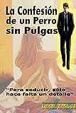 La Confesión de un Perro sin Pulgas.: Para seducir, sólo hace falta un detalle.