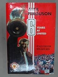 Alex Ferguson: 6 Years at United
