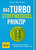 """Das Turbo-Stoffwechsel-Prinzip: So stellen Sie den Körper dauerhaft auf """"schlank"""" um - Ingo Froböse"""