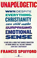Unapologetic: Why, despite everything, Christianity can still make surprising emotional sense by Spufford, Francis on 07/03/2013 unknown edition