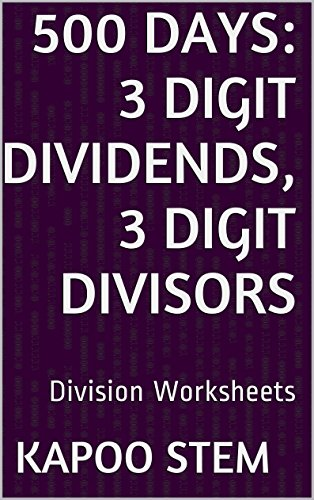 500 Division Worksheets with 3-Digit Dividends, 3-Digit Divisors: Math Practice Workbook (500 Days Math Division Series 10) (English Edition)