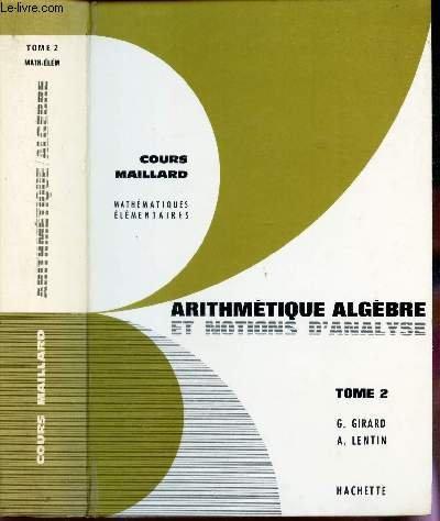 ARITHMETIQUE ALGEBRE ET NOTIONS D'ANALYSE - TOME 2 / FONCTIONS - EQUATIONS ET INEQUATIONS / PROGRAMME DU 6 MARS 1962. par LENTIN ANDRE / GIRARD GEORGES