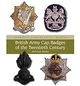 [(British Army Cap Badges of the Twentieth Century)] [ By (author) Arthur Ward ] [May, 2008]