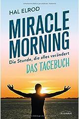 Miracle Morning: Die Stunde, die alles verändert - Das Tagebuch Gebundene Ausgabe