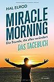 Miracle Morning: Die Stunde, die alles verändert - Das Tagebuch - Hal Elrod