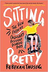 Cover for: Sitting Pretty : The View from My Ordinary Resilient Disabled Body