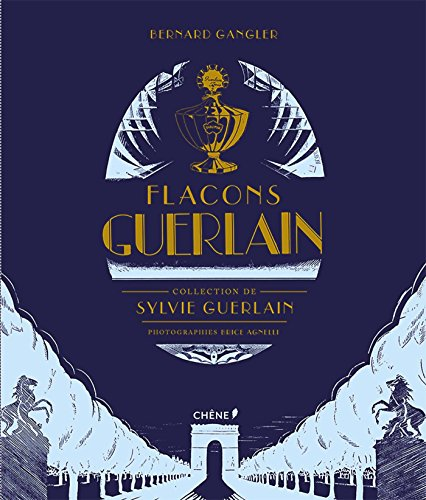 Flacons Guerlain : Collection de Sylvie Guerlain por Bernard Gangler