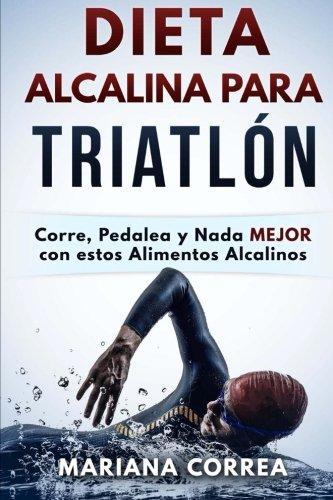 DIETA ALCALINA Para TRIATLON: Corre, Pedalea y Nada MEJOR con estos Alimentos Alcalinos por Mariana Correa