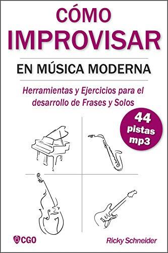 Cómo Improvisar En Música Moderna Herramientas Y Ejercicios Para El Desarrollo De Frases Y Solos
