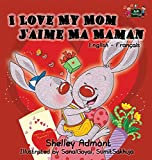I Love My Mom J'aime Ma Maman: English French Bilingual Book