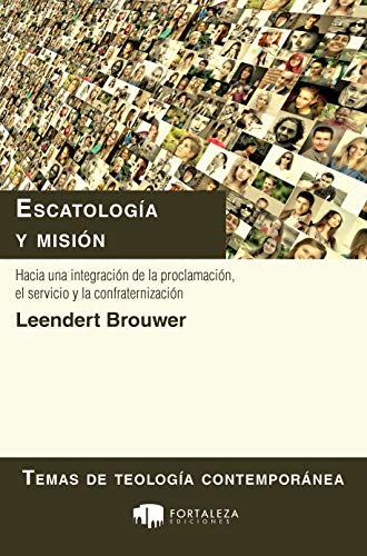 Escatología y misión: Hacia una integración de la proclamación, el servicio y la confraternización (Temas de teología contemporánea nº 3) por Leendert Brouwer