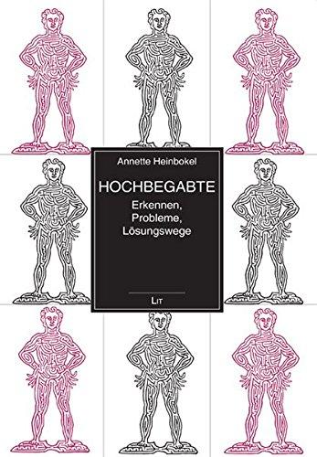 Hochbegabte: Erkennen, Probleme, Lösungswege (Hochbegabte. Individuum - Schule - Gesellschaft)