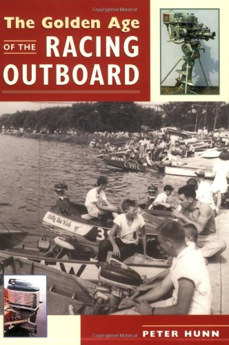 The Golden Age of the Racing Outboard by Peter Hunn (2001-04-01) (Outboard Racing)