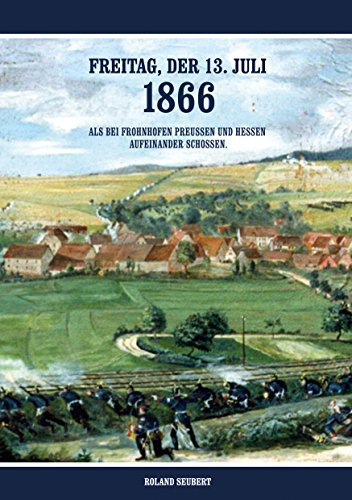 Freitag, der 13. Juli 1866 - Als bei Frohnhofen Preussen und Hessen aufeinander schossen.