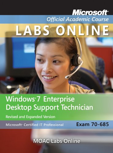 Windows 7 Enterprise Desktop Support Technician: MOAC 70-685: MOAC Labs Online (Microsoft Official Academic Course Series)