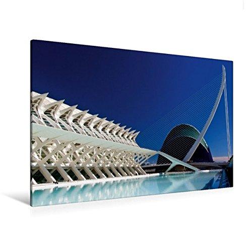 Calvendo Premium Textil-Leinwand 120 cm x 80 cm quer, Valencia | Wandbild, Bild auf Keilrahmen, Fertigbild auf echter Leinwand, Leinwanddruck: City of Arts and Sciences Orte Orte