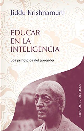Descargar Libro Educar En La Inteligencia (OBRAS DE KRISNHAMURTI) de Jiddu Krishnamurti