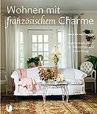Wohnen mit französischem Charme - Inspirierende Ideen für Dekoration und Einrichtung