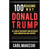 100 Reasons Why Donald Trump Is A Great President Who Deserves Your Support and Admiration (English Edition)