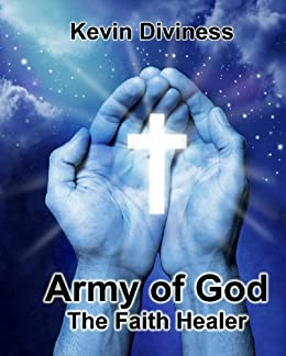 The Faith Healer (Army of God Book 1) (English Edition) di [Diviness, Kevin]