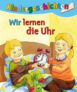 Wir lernen die Uhr: Die schönsten Kindergeschichten von [Lutz, Ute]