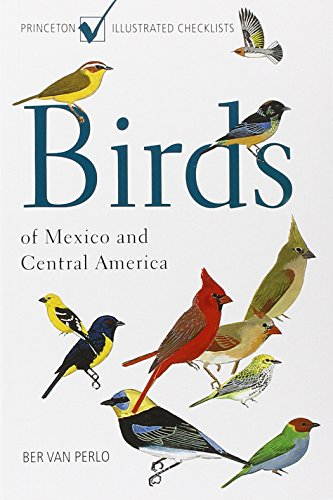 Birds of Mexico and Central America: (Princeton Illustrated Checklists)