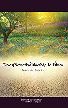 Transformative Worship in Islam: Experiencing Perfection (English Edition) di [Haeri, Shaykh Fadhlalla, Bilgrami, Muna H.]