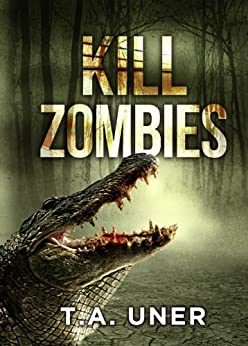 Kill Zombies by [Uner, T.A.]