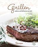 Grillen: Leckeres und Raffiniertes vom Grill (Leicht gemacht / 100 Rezepte)