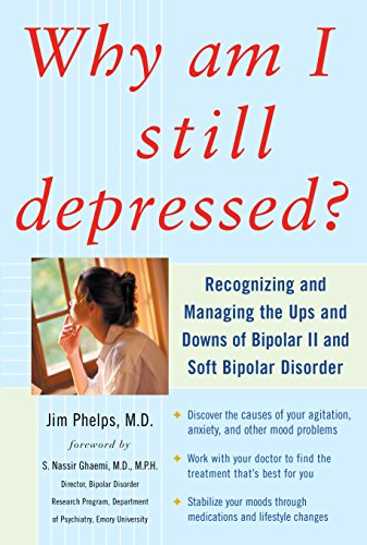Why Am I Still Depressed? Recognizing and Managing the Ups and Downs of Bipolar II and Soft Bipolar Disorder (English Edition)