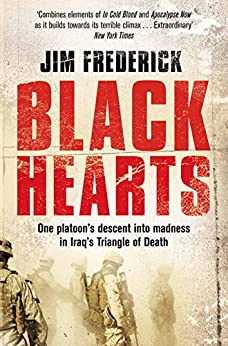 Black Hearts: One platoon's descent into madness in the Iraq war's triangle of death by [Frederick, Jim]
