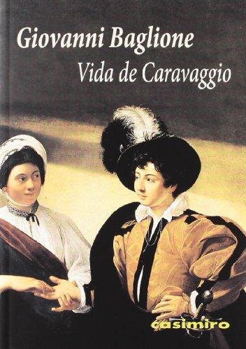 Vida De Caravaggio (Historia (casimiro)) por Giovanni Baglione