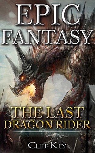 Epic Fantasy: The Last Dragon Rider (Elves, Sorceror, Dragon Rider, Mage, Dragon Blood, Elf, Dwarves) (English Edition)